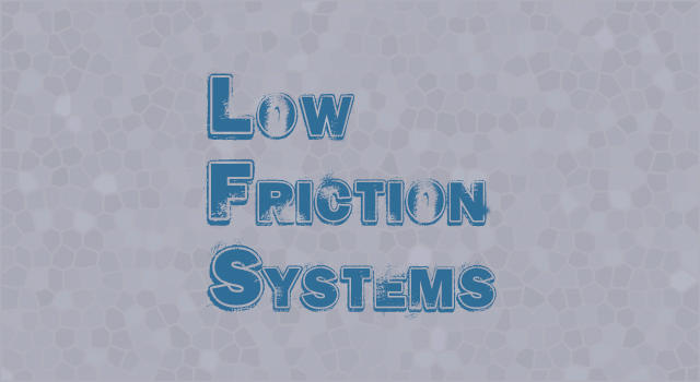 Low Friction Systems